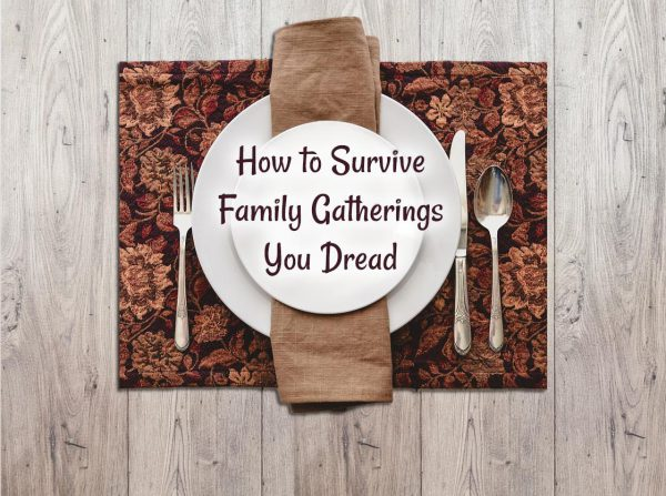 3 Ways to Take Care of Yourself at Dysfunctional Family Gatherings
