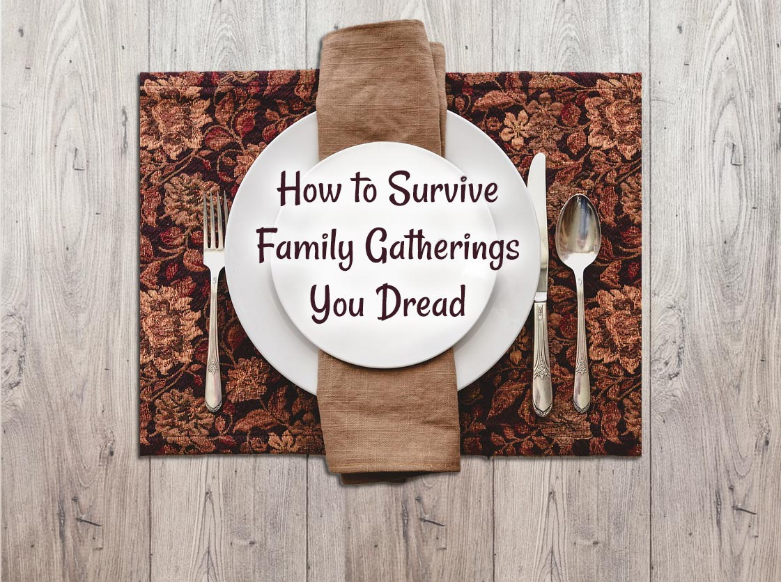 Read more about the article 3 Ways to Take Care of Yourself at Dysfunctional Family Gatherings